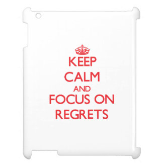 Keep Calm and focus on Regrets Cover For The iPad 2 3 4
