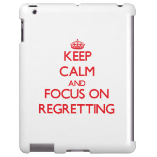 Keep Calm and focus on Regretting