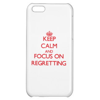 Keep Calm and focus on Regretting iPhone 5C Covers