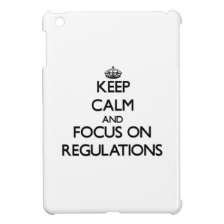 Keep Calm and focus on Regulations Case For The iPad Mini