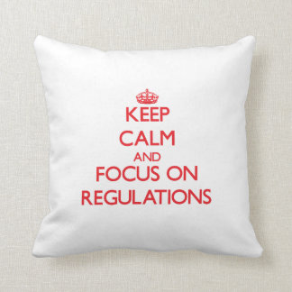 Keep Calm and focus on Regulations Pillow