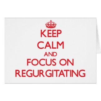 Keep Calm and focus on Regurgitating Cards
