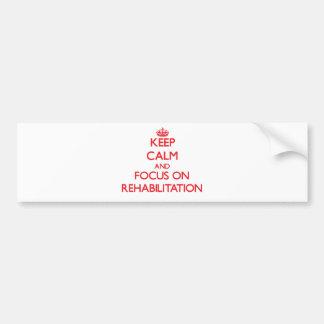 Keep Calm and focus on Rehabilitation Car Bumper Sticker
