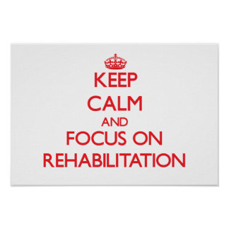 Keep Calm and focus on Rehabilitation Posters