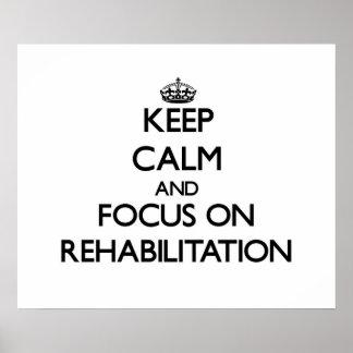 Keep Calm and focus on Rehabilitation Poster