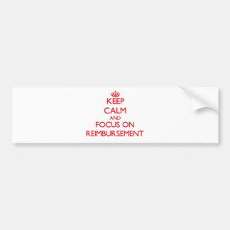 Keep Calm and focus on Reimbursement Bumper Stickers