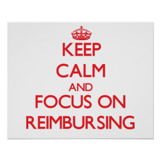Keep Calm and focus on Reimbursing Posters