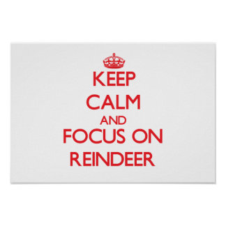 Keep Calm and focus on Reindeer Posters