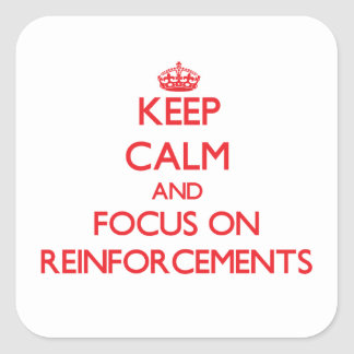 Keep Calm and focus on Reinforcements Square Stickers