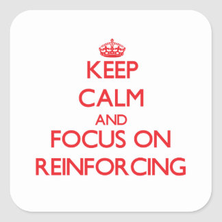 Keep Calm and focus on Reinforcing Square Sticker