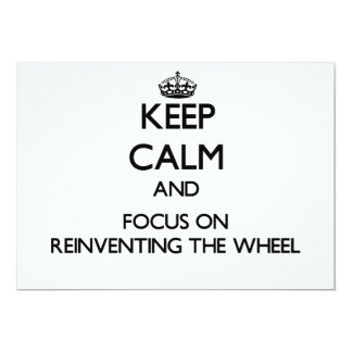 Keep Calm and focus on Reinventing The Wheel 5x7 Paper Invitation Card