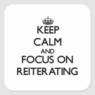 Keep Calm and focus on Reiterating Square Stickers