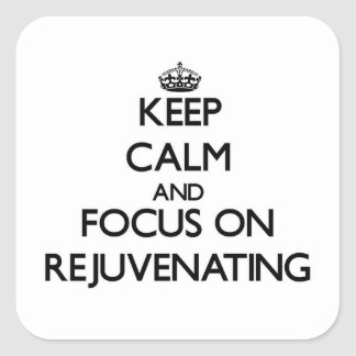 Keep Calm and focus on Rejuvenating Square Stickers