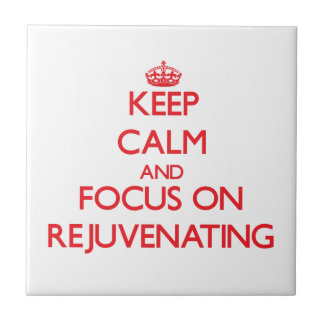 Keep Calm and focus on Rejuvenating Tiles