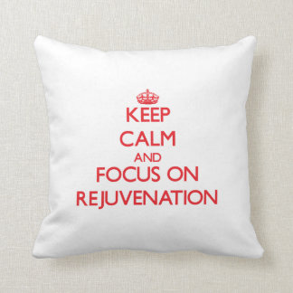 Keep Calm and focus on Rejuvenation Throw Pillow
