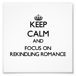 Keep Calm and focus on Rekindling Romance Photo Art