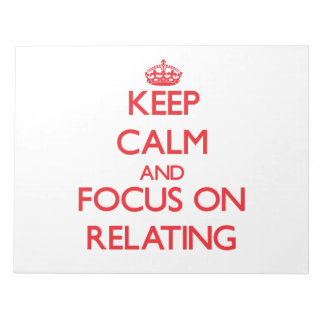 Keep Calm and focus on Relating Memo Pads