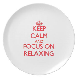 Keep Calm and focus on Relaxing Dinner Plates