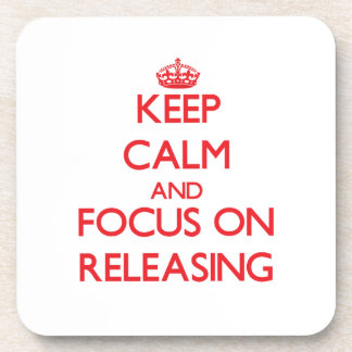 Keep Calm and focus on Releasing Beverage Coaster