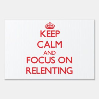 Keep Calm and focus on Relenting Sign
