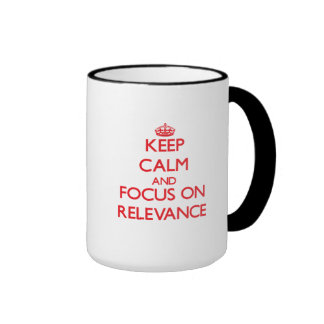 Keep Calm and focus on Relevance Coffee Mugs