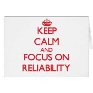 Keep Calm and focus on Reliability Greeting Card