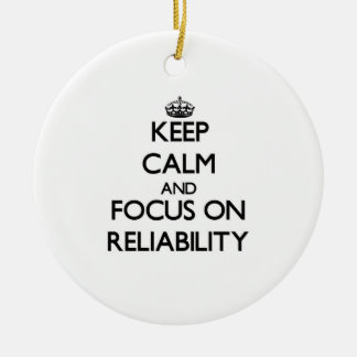 Keep Calm and focus on Reliability Ornament