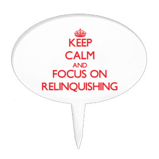 Keep Calm and focus on Relinquishing Cake Picks