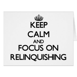 Keep Calm and focus on Relinquishing Greeting Cards