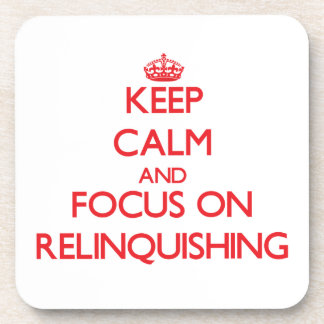 Keep Calm and focus on Relinquishing Drink Coaster