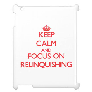 Keep Calm and focus on Relinquishing Cover For The iPad