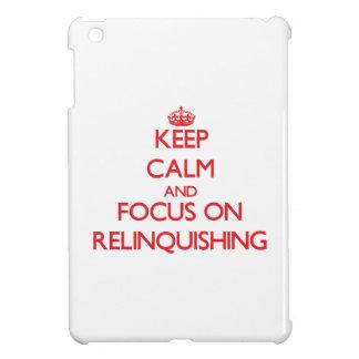 Keep Calm and focus on Relinquishing iPad Mini Case