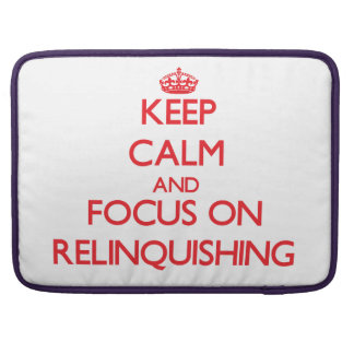 Keep Calm and focus on Relinquishing Sleeves For MacBook Pro