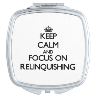 Keep Calm and focus on Relinquishing Travel Mirrors