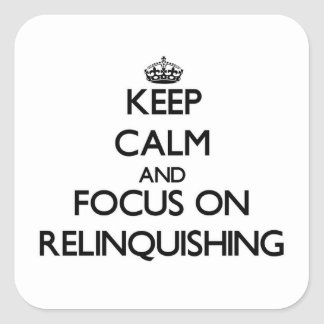 Keep Calm and focus on Relinquishing Sticker