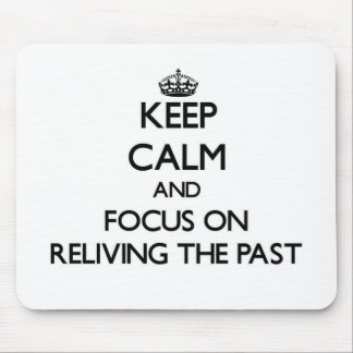 Keep Calm and focus on Reliving The Past Mouse Pad