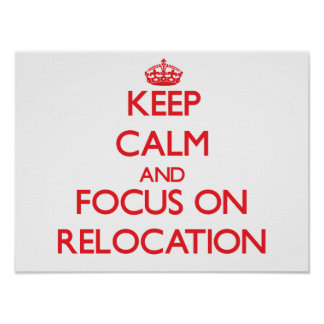 Keep Calm and focus on Relocation Poster