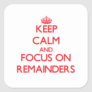 Keep Calm and focus on Remainders Square Sticker