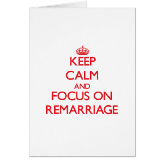 Keep Calm and focus on Remarriage Greeting Card