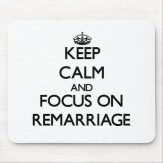 Keep Calm and focus on Remarriage Mouse Pad