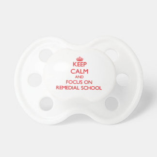 Keep Calm and focus on Remedial School Baby Pacifier