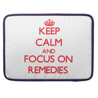 Keep Calm and focus on Remedies MacBook Pro Sleeve