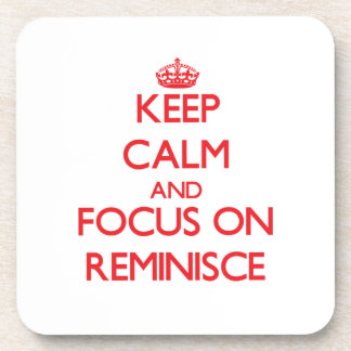 Keep Calm and focus on Reminisce Beverage Coasters