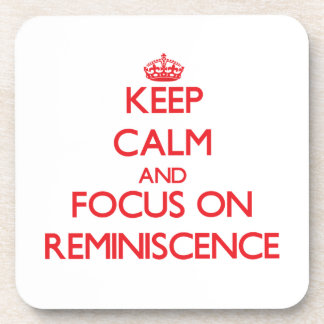 Keep Calm and focus on Reminiscence Drink Coasters