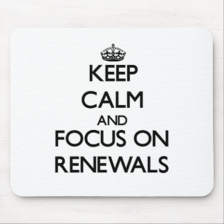 Keep Calm and focus on Renewals Mouse Pads