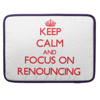 Keep Calm and focus on Renouncing Sleeve For MacBooks