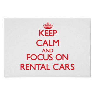 Keep Calm and focus on Rental Cars Posters