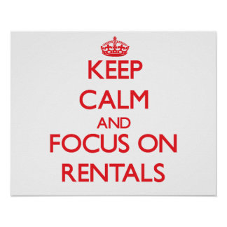 Keep Calm and focus on Rentals Poster