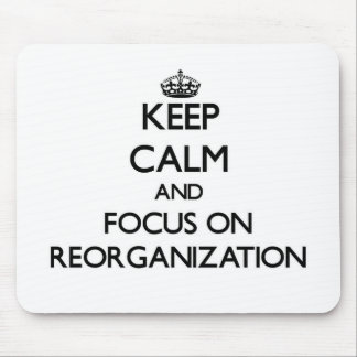 Keep Calm and focus on Reorganization Mouse Pad