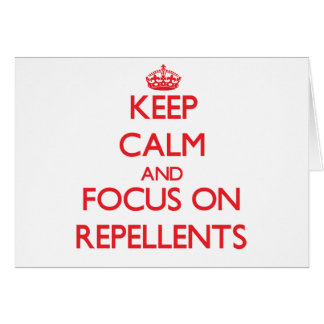 Keep Calm and focus on Repellents Greeting Card